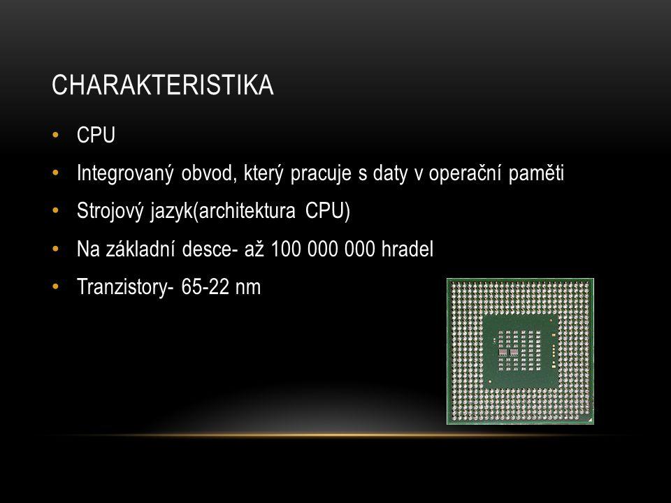 Charakteristika CPU. Integrovaný obvod, který pracuje s daty v operační paměti. Strojový jazyk(architektura CPU)
