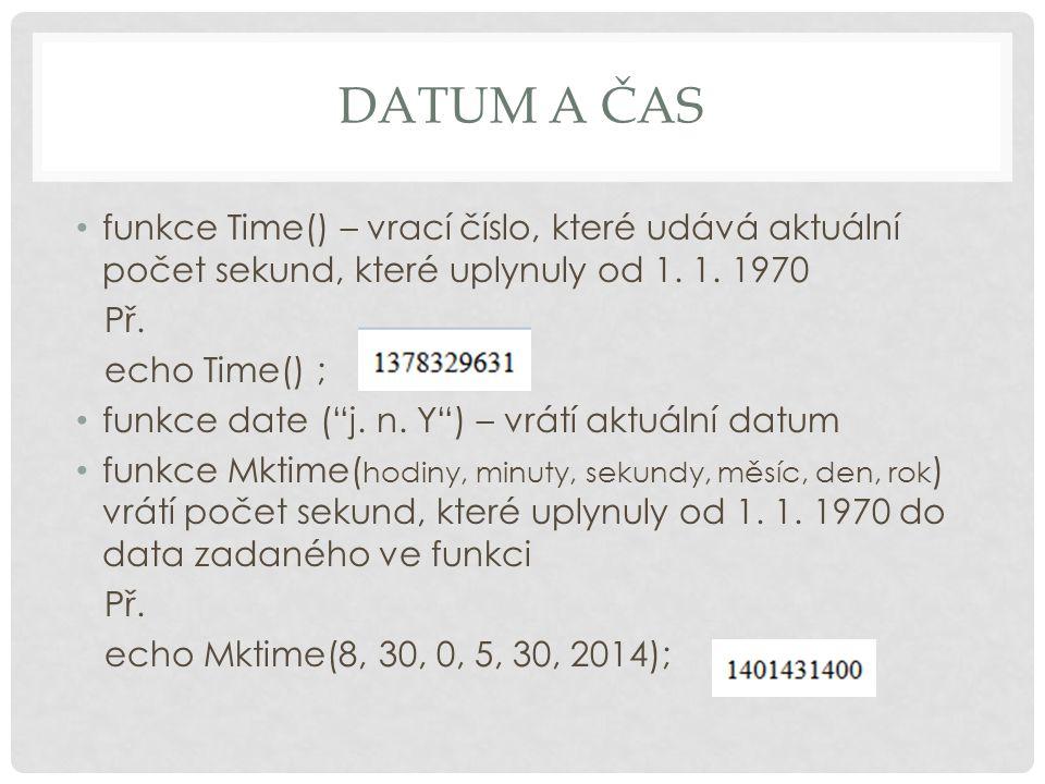 Datum a čas funkce Time() – vrací číslo, které udává aktuální počet sekund, které uplynuly od 1. 1. 1970.