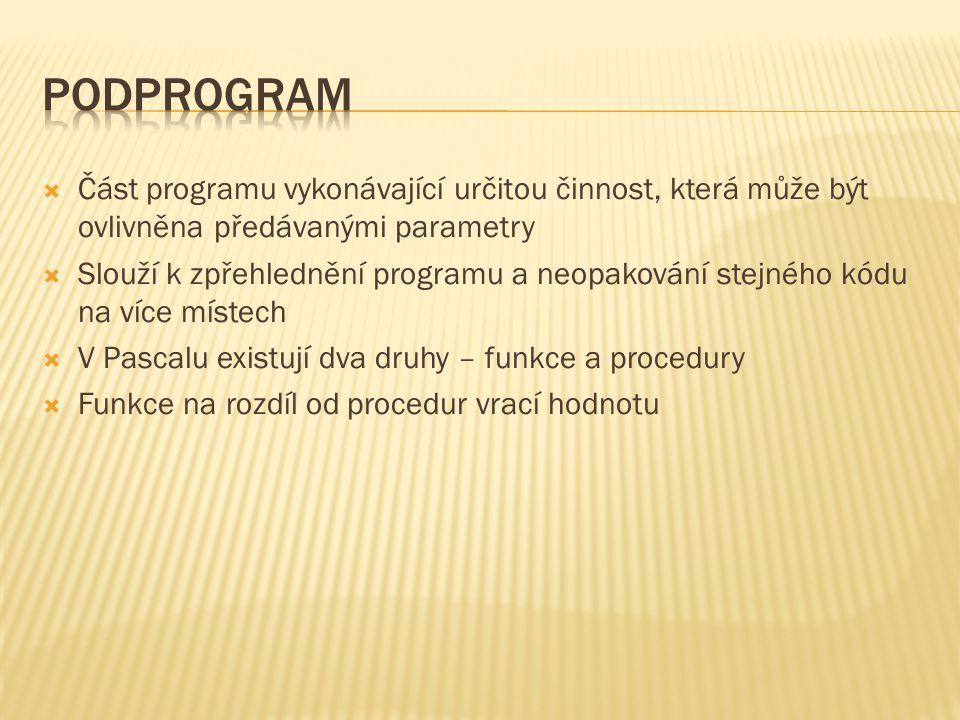 Podprogram Část programu vykonávající určitou činnost, která může být ovlivněna předávanými parametry.