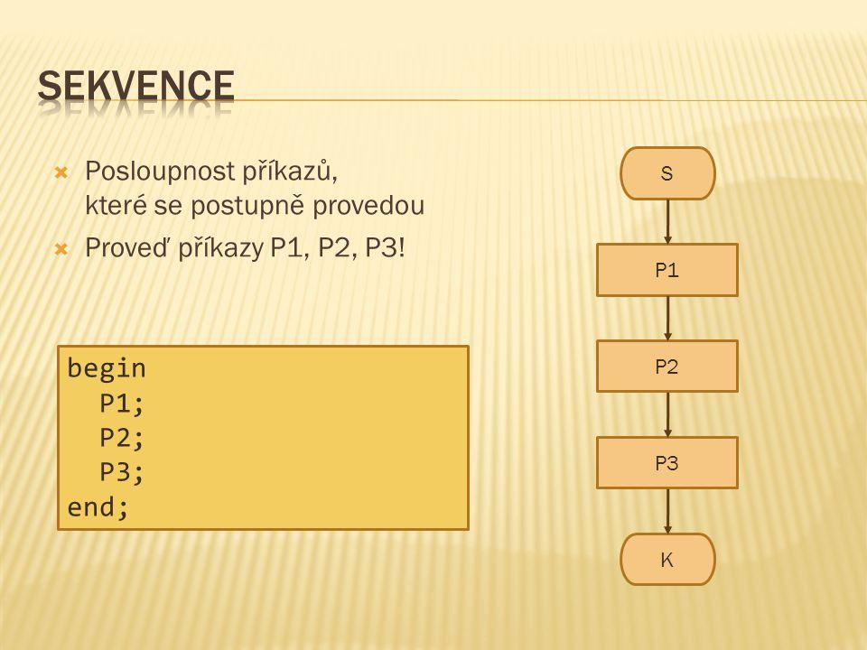 Sekvence Posloupnost příkazů, které se postupně provedou