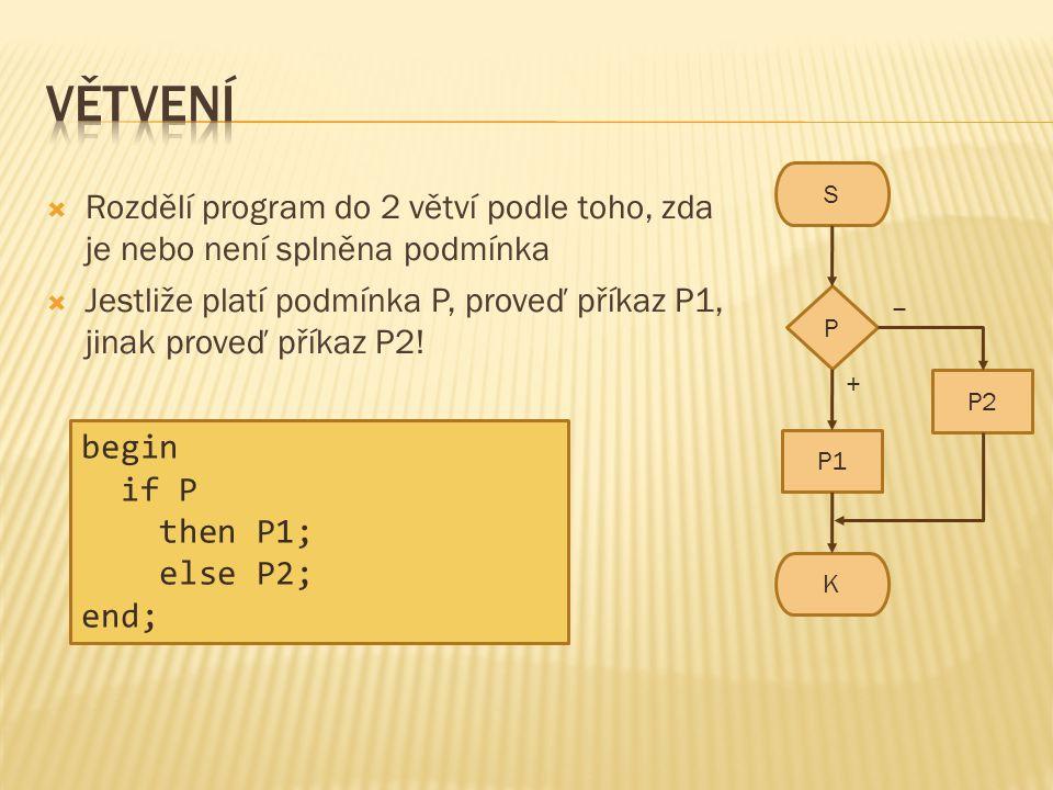 Větvení S. Rozdělí program do 2 větví podle toho, zda je nebo není splněna podmínka.
