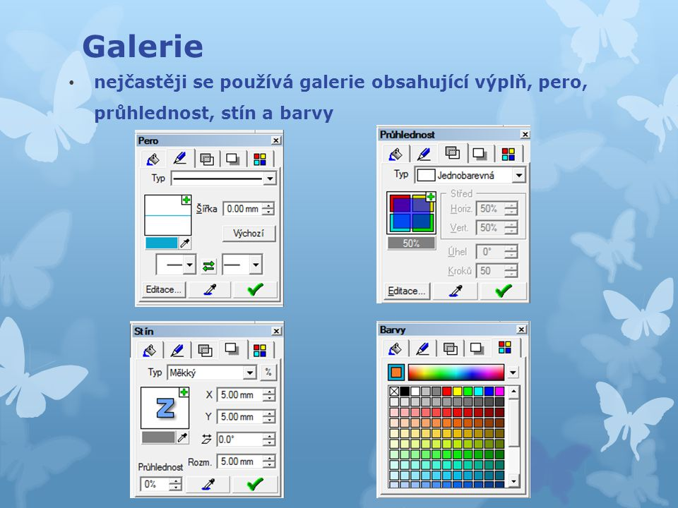 Galerie nejčastěji se používá galerie obsahující výplň, pero, průhlednost, stín a barvy