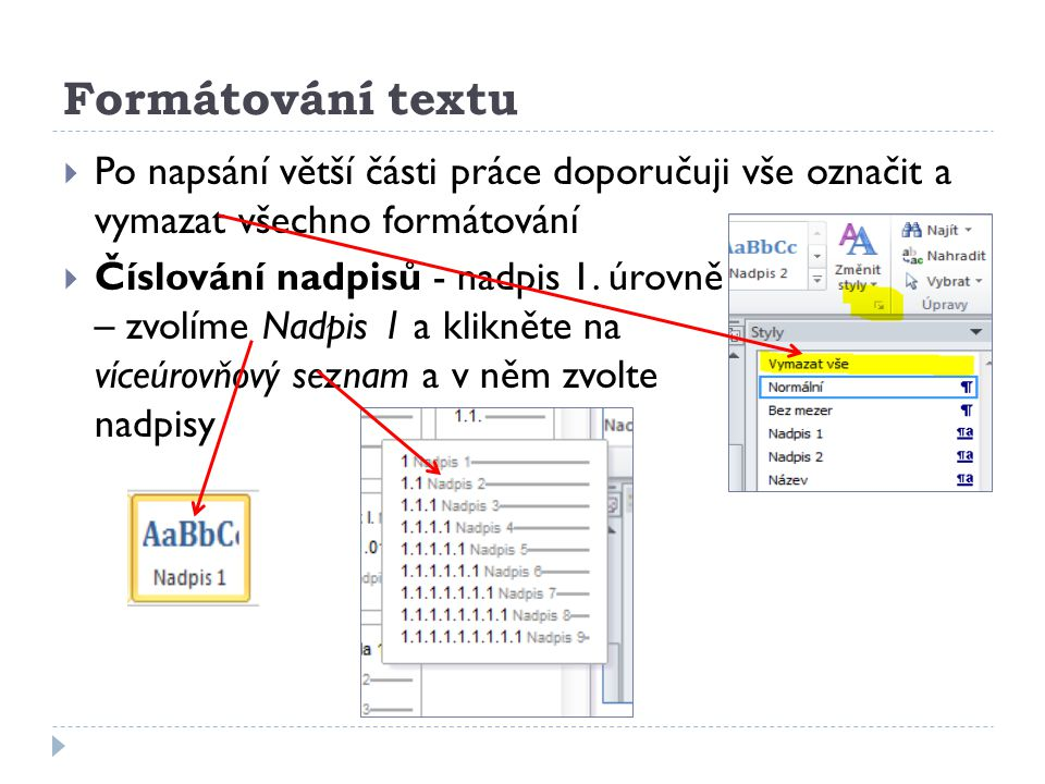 Formátování textu Po napsání větší části práce doporučuji vše označit a vymazat všechno formátování.