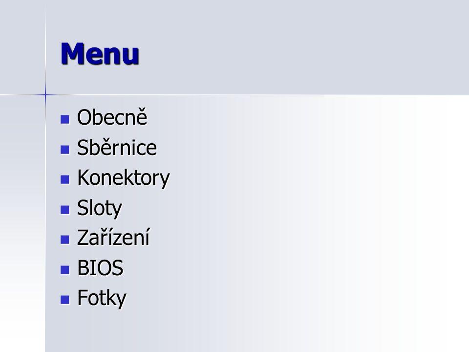 Menu Obecně Sběrnice Konektory Sloty Zařízení BIOS Fotky