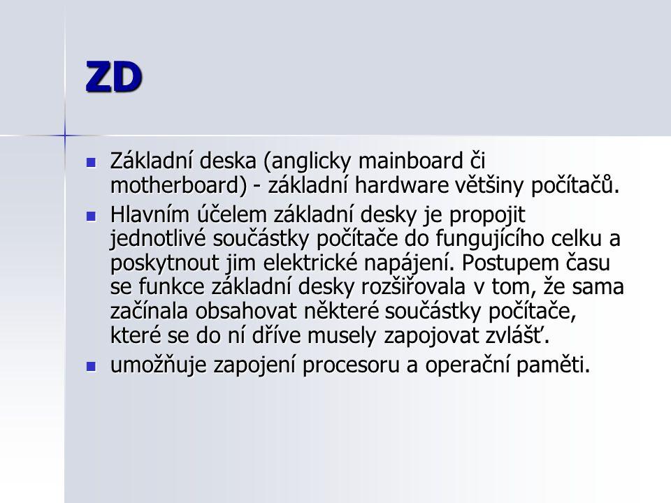 ZD Základní deska (anglicky mainboard či motherboard) - základní hardware většiny počítačů.