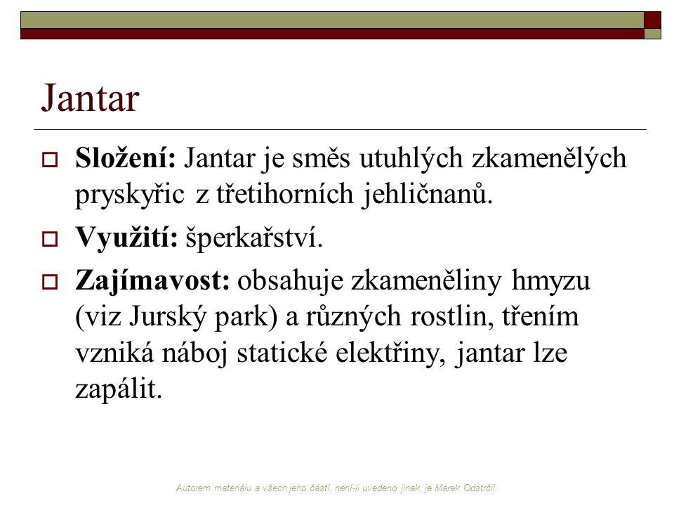 Jantar Složení: Jantar je směs utuhlých zkamenělých pryskyřic z třetihorních jehličnanů. Využití: šperkařství.