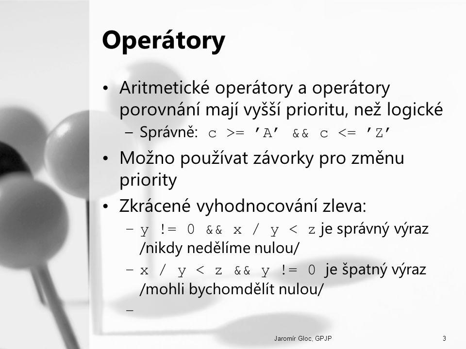 Operátory Aritmetické operátory a operátory porovnání mají vyšší prioritu, než logické. Správně: c >= 'A' && c <= 'Z'