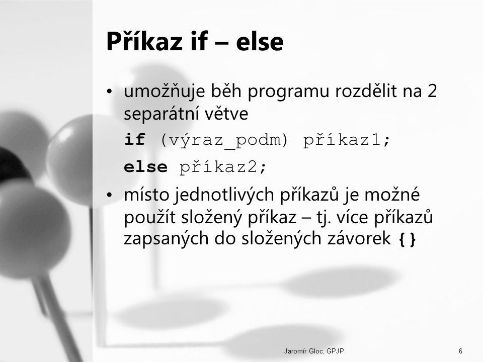 Příkaz if – else umožňuje běh programu rozdělit na 2 separátní větve