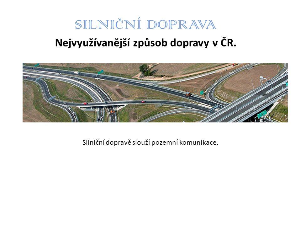 SILNIČNÍ DOPRAVA Nejvyužívanější způsob dopravy v ČR.