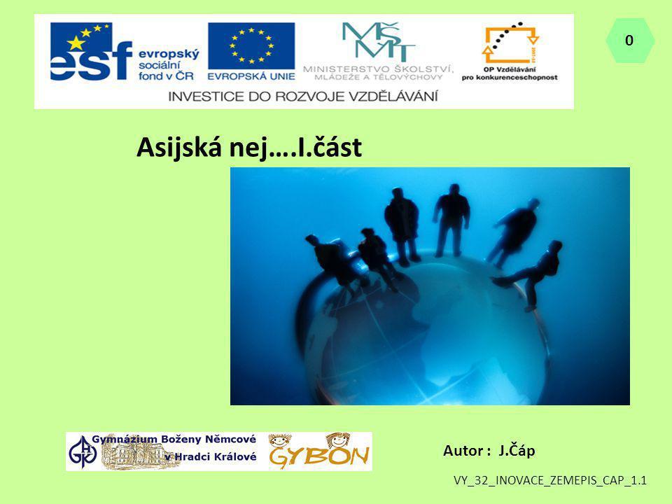 Asijská nej….I.část Autor : J.Čáp VY_32_INOVACE_ZEMEPIS_CAP_1.1