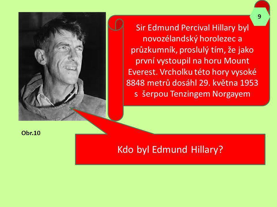 Sir Edmund Percival Hillary byl novozélandský horolezec a průzkumník, proslulý tím, že jako první vystoupil na horu Mount Everest. Vrcholku této hory vysoké 8848 metrů dosáhl 29. května 1953 s šerpou Tenzingem Norgayem