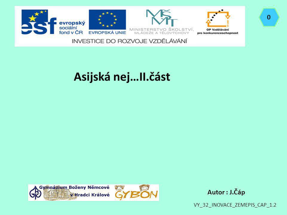 Asijská nej…II.část Autor : J.Čáp VY_32_INOVACE_ZEMEPIS_CAP_1.2