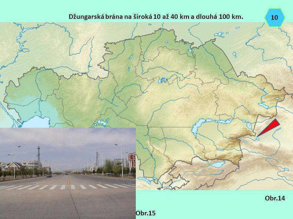 10 Džungarská brána na široká 10 až 40 km a dlouhá 100 km. Obr.14 Obr.15