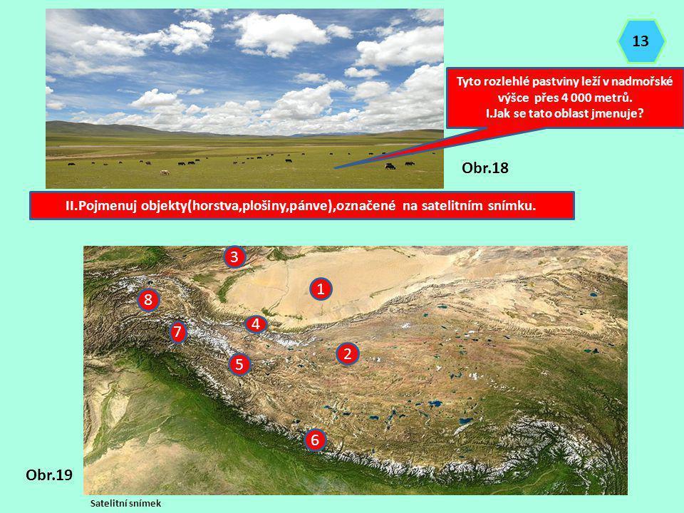 13 Tyto rozlehlé pastviny leží v nadmořské výšce přes 4 000 metrů. I.Jak se tato oblast jmenuje Obr.18.