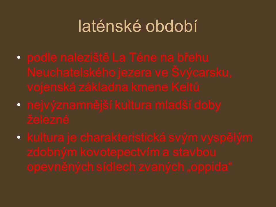 laténské období podle naleziště La Téne na břehu Neuchatelského jezera ve Švýcarsku, vojenská základna kmene Keltů.