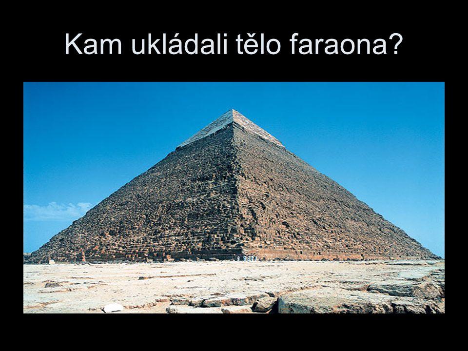 Kam ukládali tělo faraona