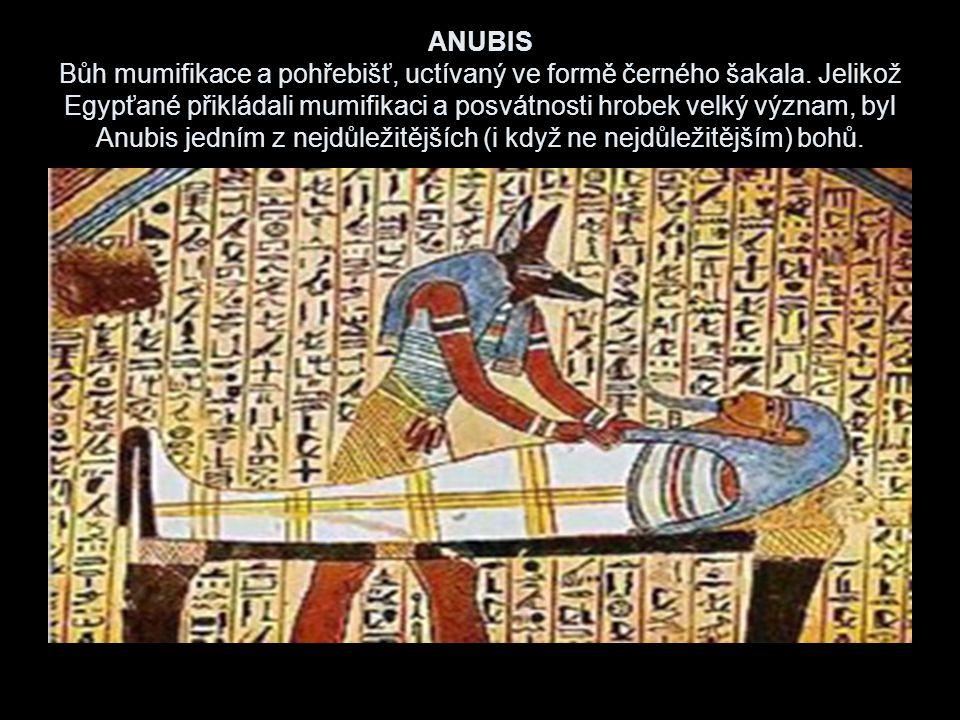 ANUBIS Bůh mumifikace a pohřebišť, uctívaný ve formě černého šakala
