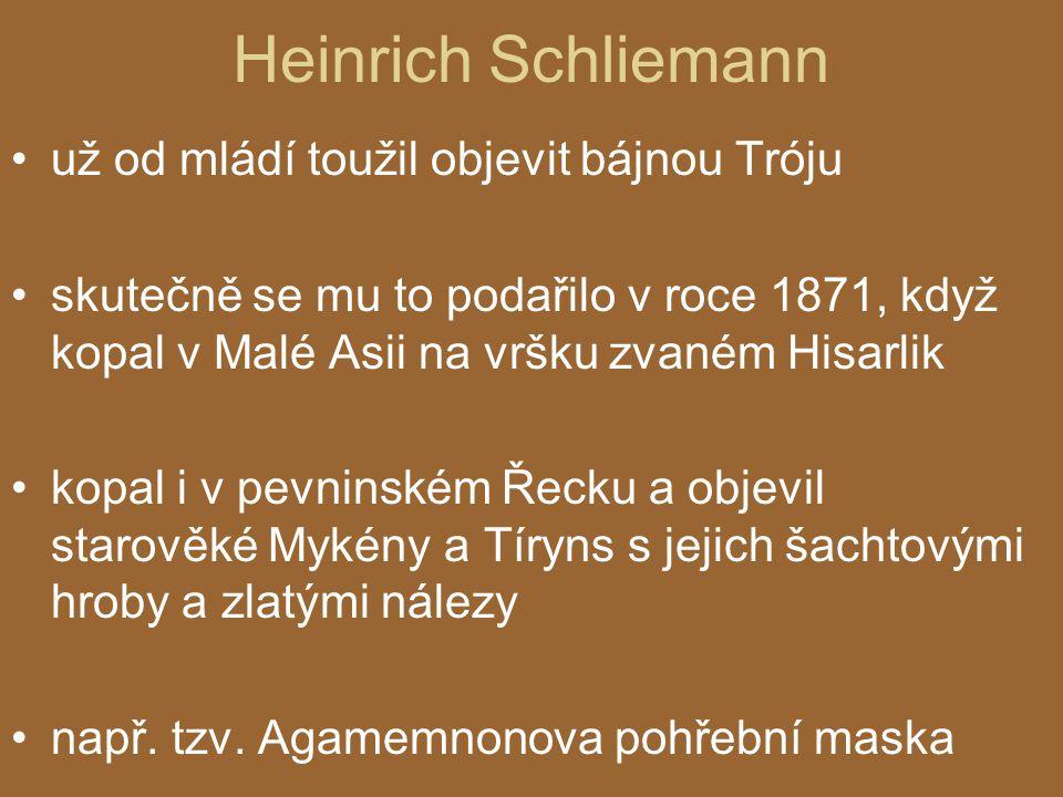 Heinrich Schliemann už od mládí toužil objevit bájnou Tróju