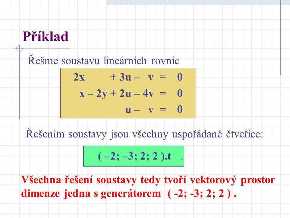 Příklad Řešme soustavu lineárních rovnic 2x + 3u – v = 0