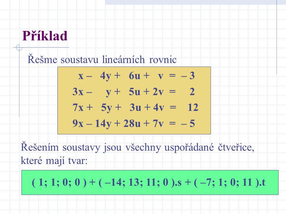 Příklad Řešme soustavu lineárních rovnic x – 4y + 6u + v = – 3