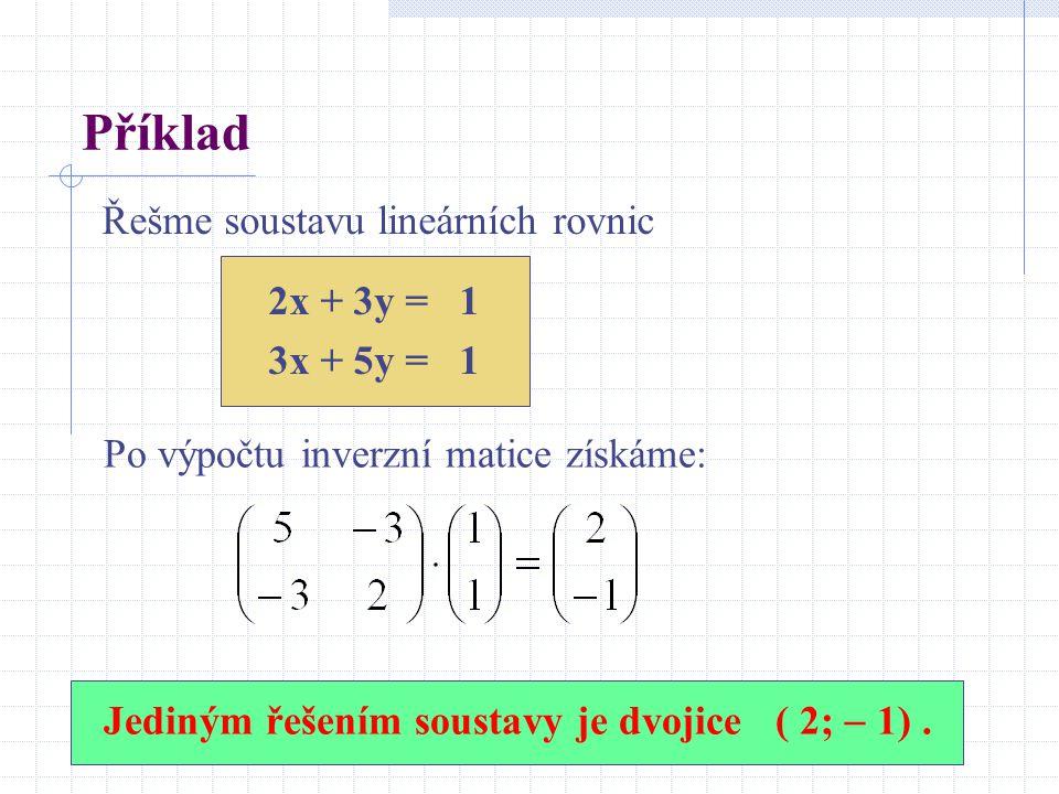 Příklad Řešme soustavu lineárních rovnic 2x + 3y = 1 3x + 5y = 1