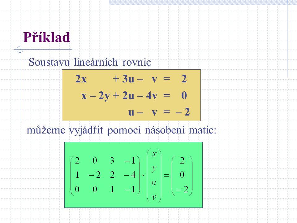 Příklad Soustavu lineárních rovnic 2x + 3u – v = 2