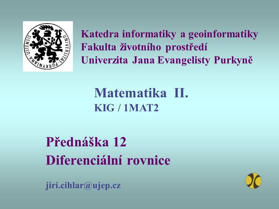 Přednáška 12 Diferenciální rovnice jiri.cihlar@ujep.cz