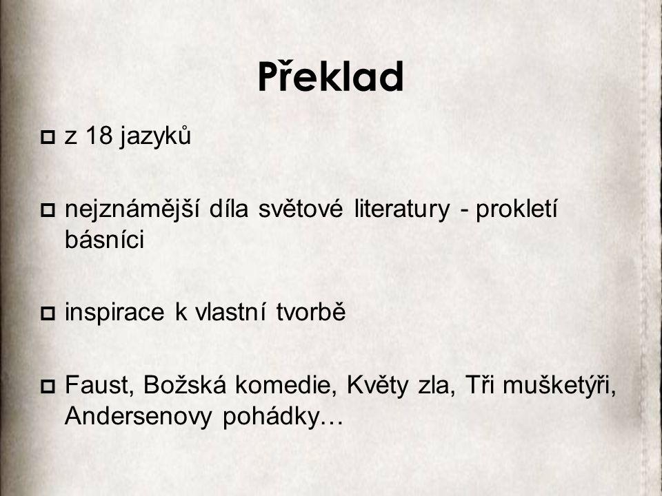 Překlad z 18 jazyků. nejznámější díla světové literatury - prokletí básníci. inspirace k vlastní tvorbě.