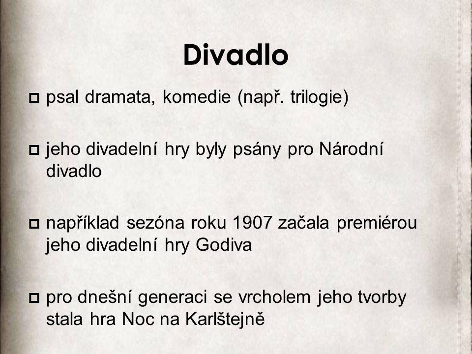 Divadlo psal dramata, komedie (např. trilogie)