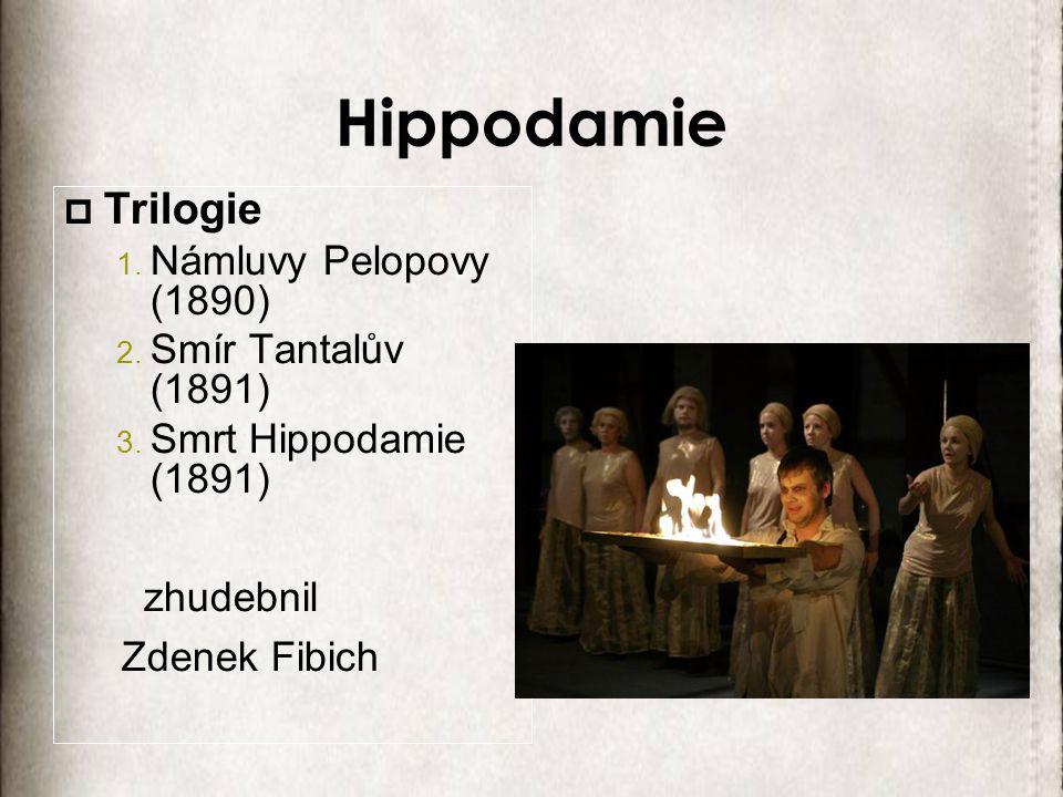 Hippodamie Trilogie Námluvy Pelopovy (1890) Smír Tantalův (1891)