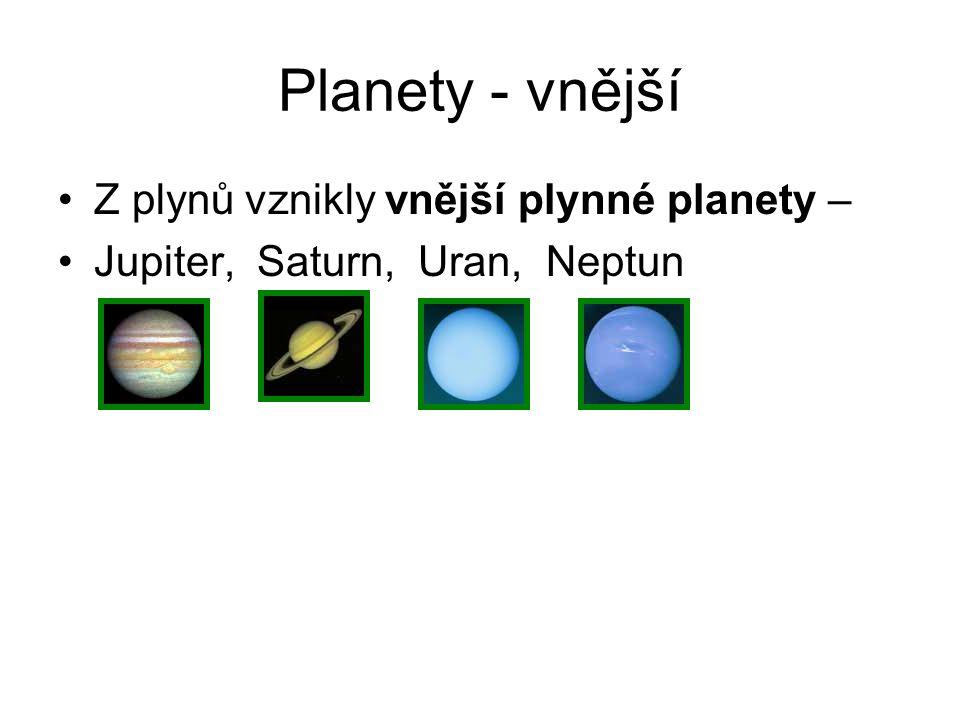 Planety - vnější Z plynů vznikly vnější plynné planety –