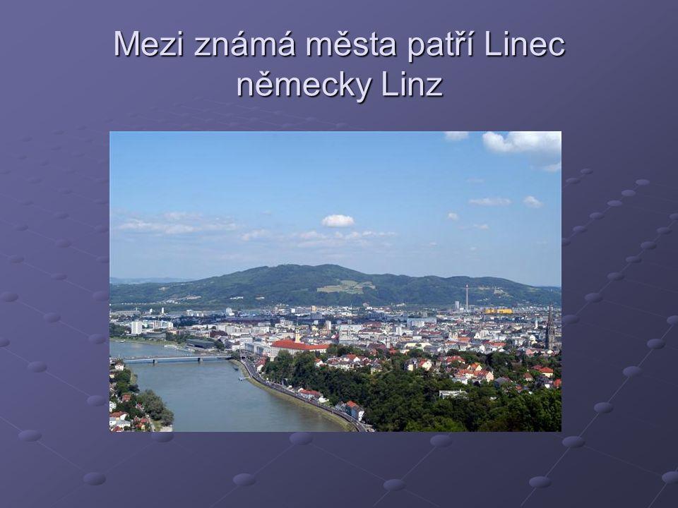 Mezi známá města patří Linec německy Linz