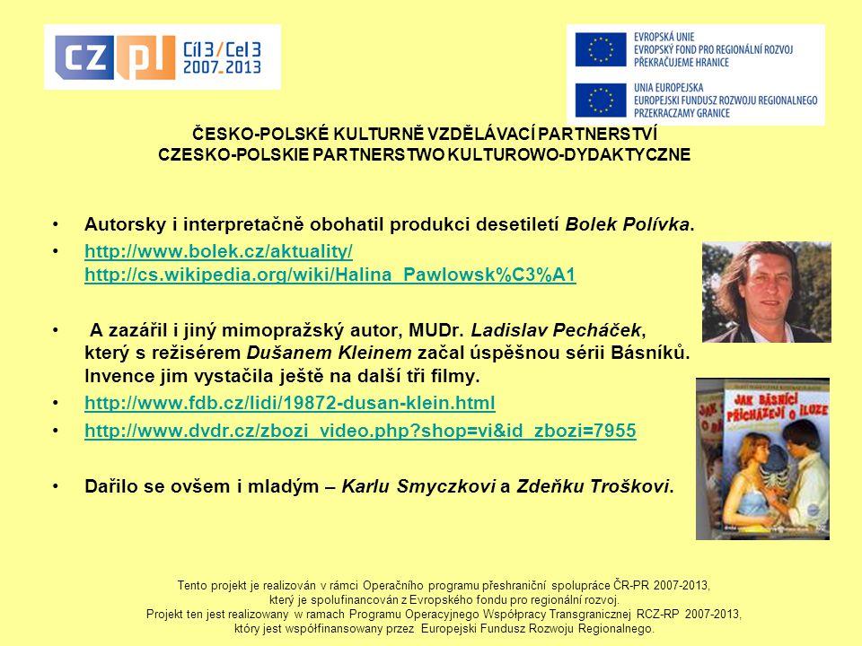 Autorsky i interpretačně obohatil produkci desetiletí Bolek Polívka.