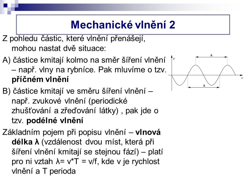 Mechanické vlnění 2 Z pohledu částic, které vlnění přenášejí, mohou nastat dvě situace: