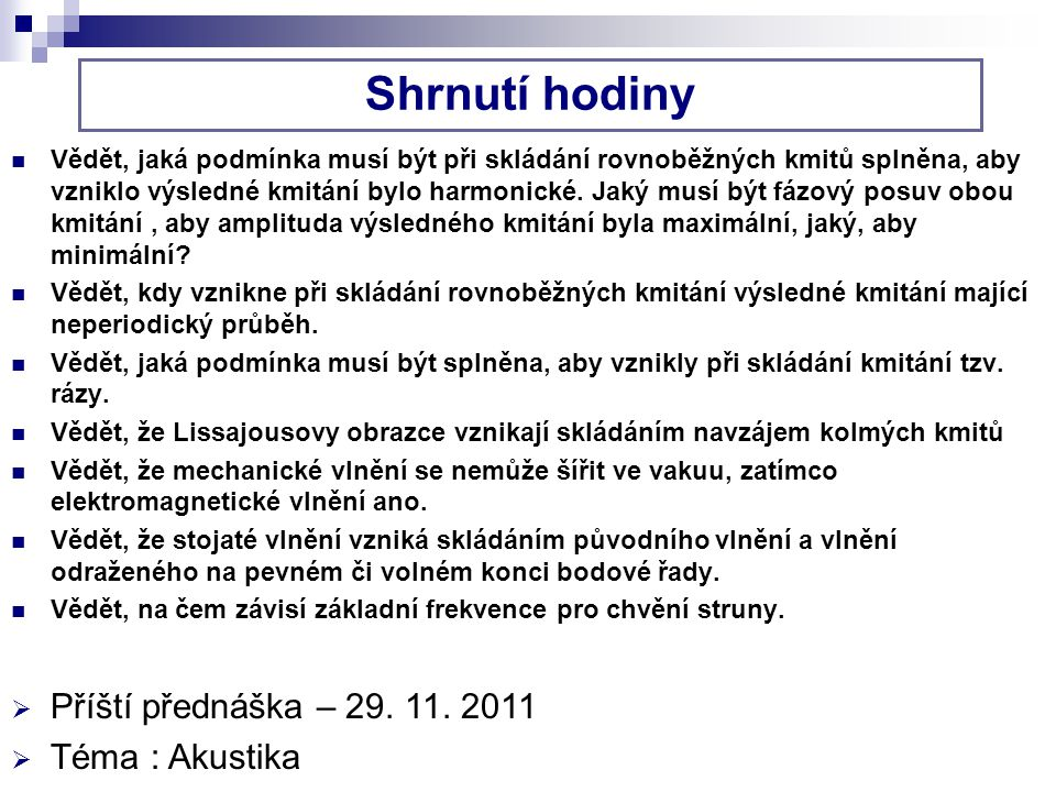 Shrnutí hodiny Příští přednáška – 29. 11. 2011 Téma : Akustika