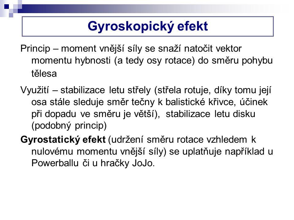 Gyroskopický efekt Princip – moment vnější síly se snaží natočit vektor momentu hybnosti (a tedy osy rotace) do směru pohybu tělesa.