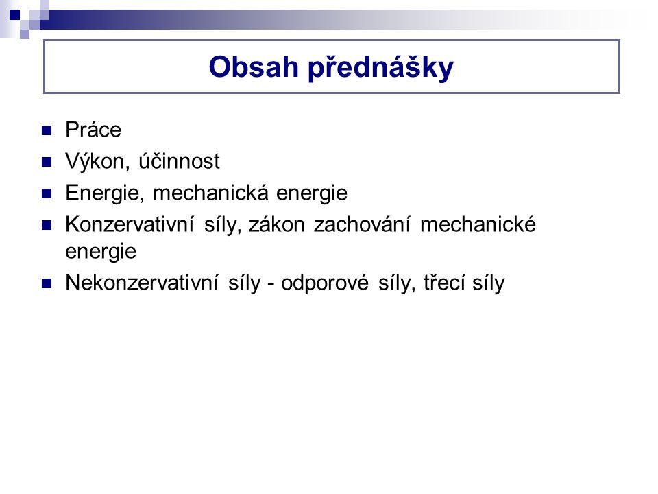 Obsah přednášky Práce Výkon, účinnost Energie, mechanická energie