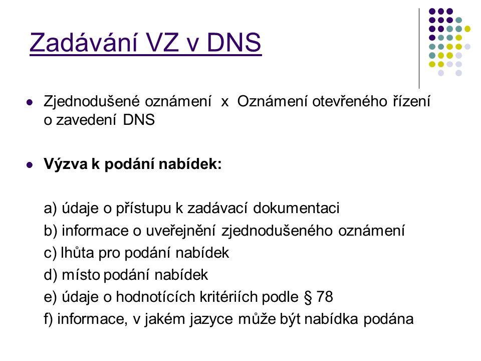 Zadávání VZ v DNS Zjednodušené oznámení x Oznámení otevřeného řízení o zavedení DNS. Výzva k podání nabídek: