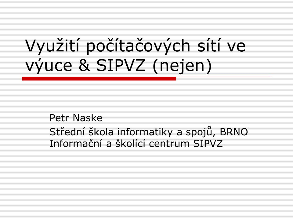 Využití počítačových sítí ve výuce & SIPVZ (nejen)