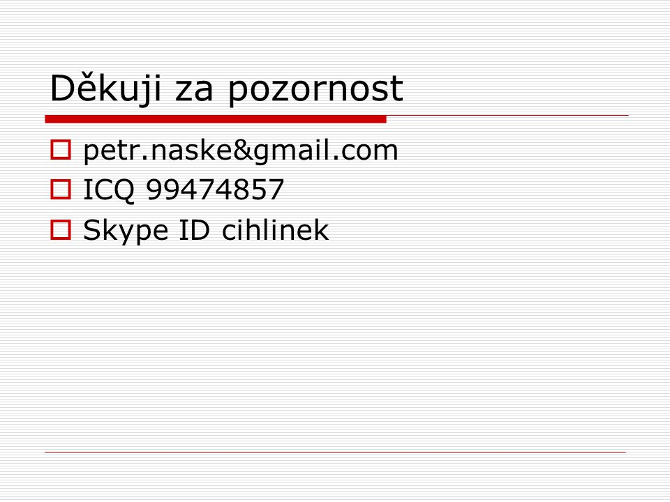 Děkuji za pozornost petr.naske&gmail.com ICQ 99474857