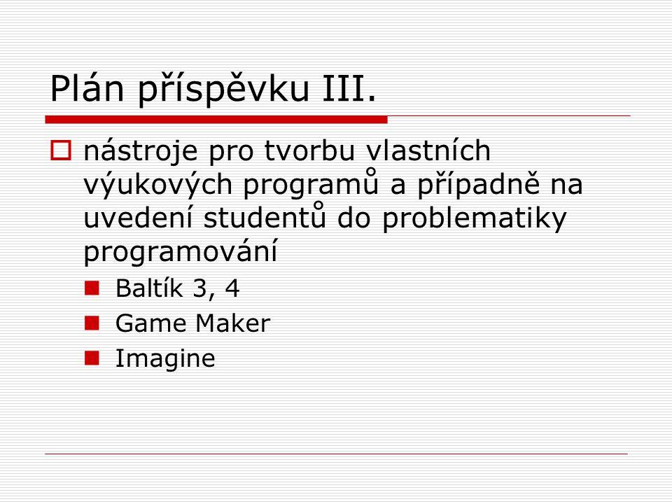 Plán příspěvku III. nástroje pro tvorbu vlastních výukových programů a případně na uvedení studentů do problematiky programování.