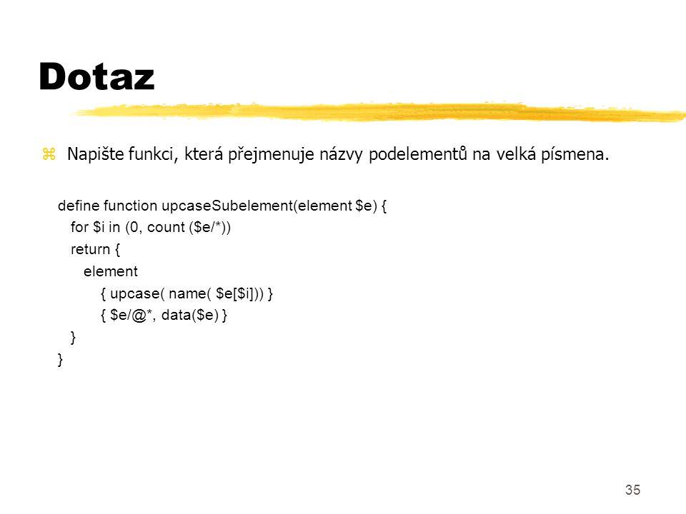 Dotaz Napište funkci, která přejmenuje názvy podelementů na velká písmena. define function upcaseSubelement(element $e) {