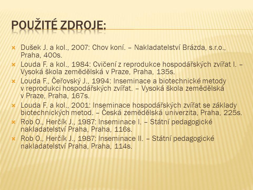 Použité zdroje: Dušek J. a kol., 2007: Chov koní. – Nakladatelství Brázda, s.r.o., Praha, 400s.