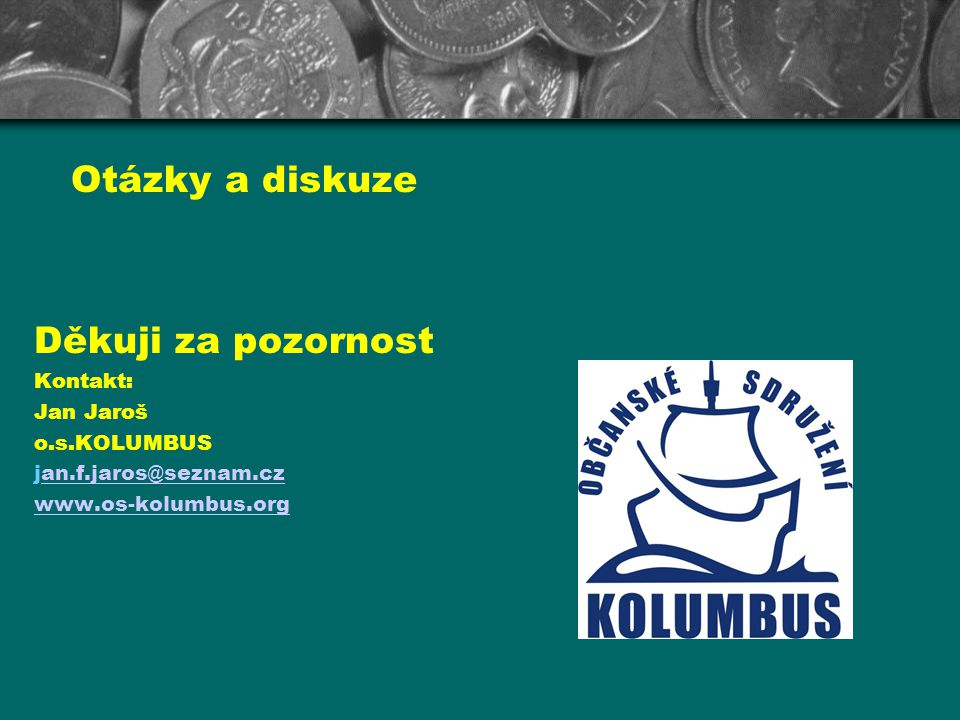 Otázky a diskuze Děkuji za pozornost Kontakt: Jan Jaroš o.s.KOLUMBUS