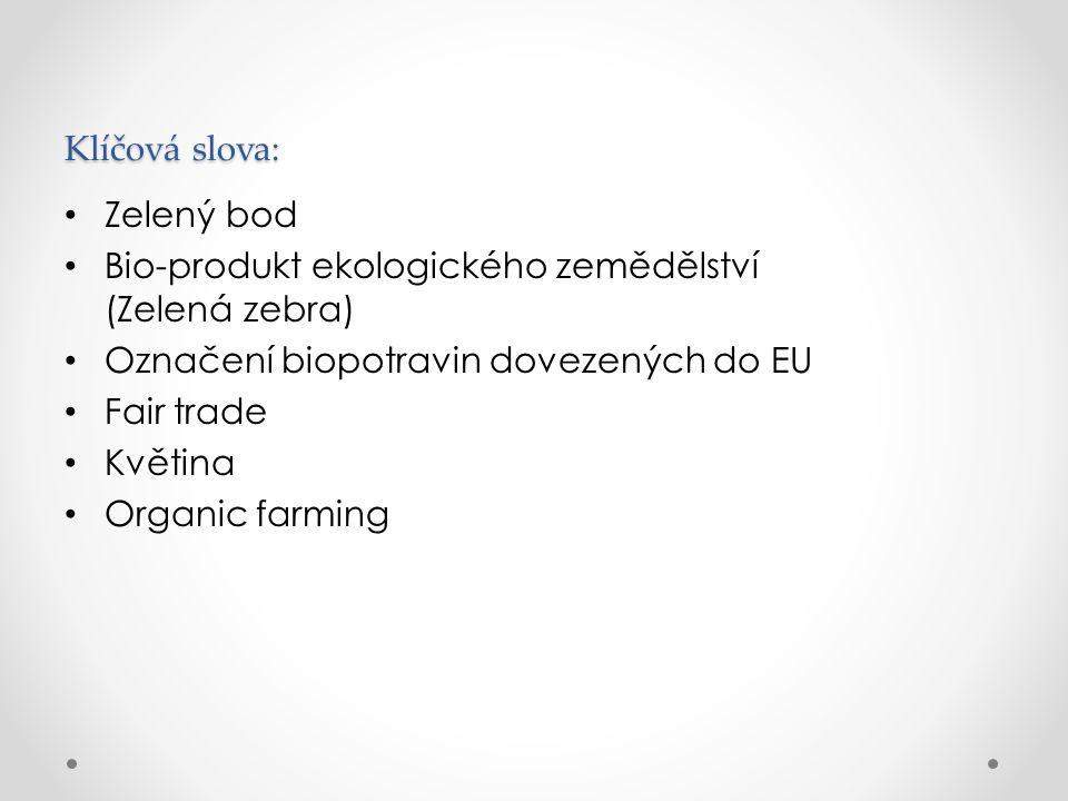 Klíčová slova: Zelený bod. Bio-produkt ekologického zemědělství (Zelená zebra) Označení biopotravin dovezených do EU.