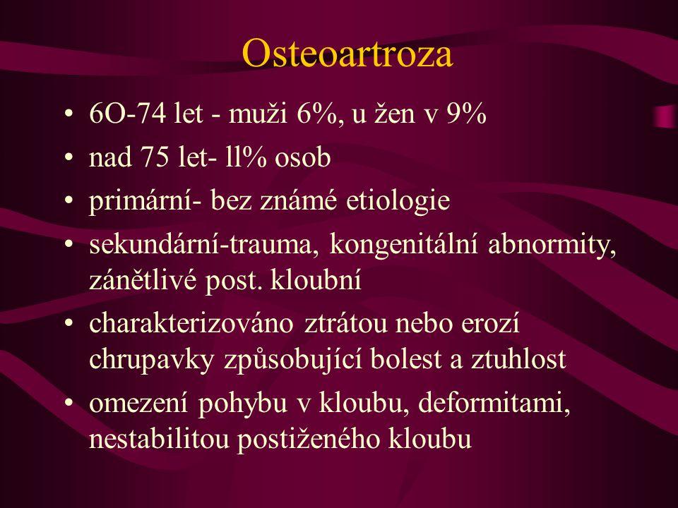 Osteoartroza 6O-74 let - muži 6%, u žen v 9% nad 75 let- ll% osob