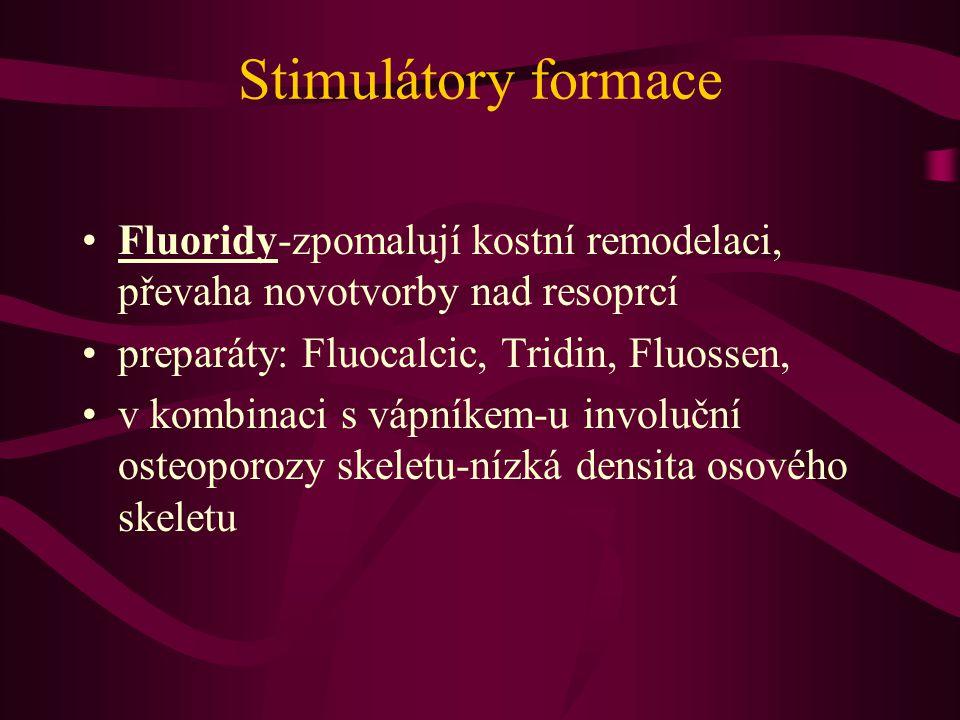 Stimulátory formace Fluoridy-zpomalují kostní remodelaci, převaha novotvorby nad resoprcí. preparáty: Fluocalcic, Tridin, Fluossen,