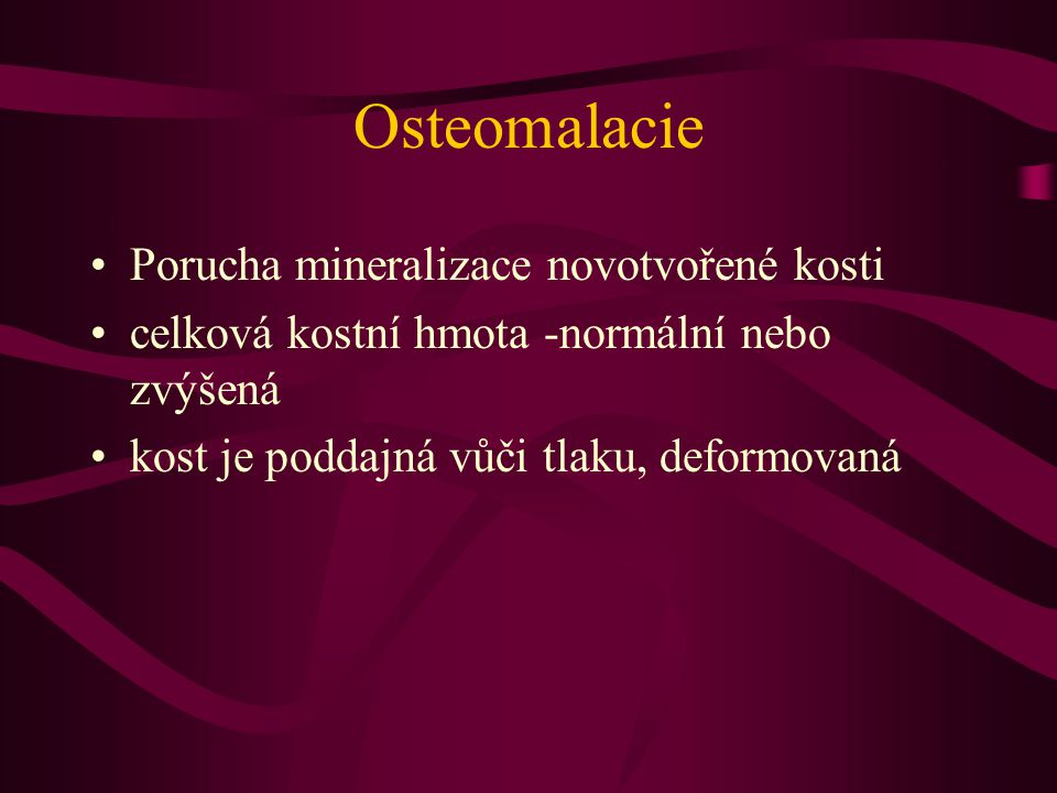Osteomalacie Porucha mineralizace novotvořené kosti