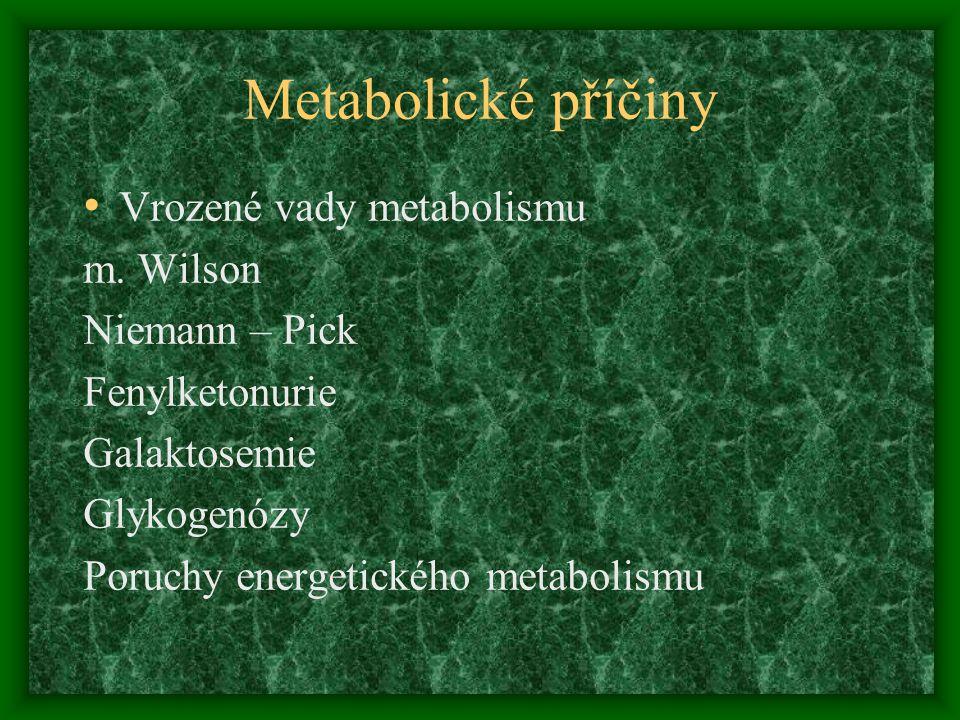 Metabolické příčiny Vrozené vady metabolismu m. Wilson Niemann – Pick
