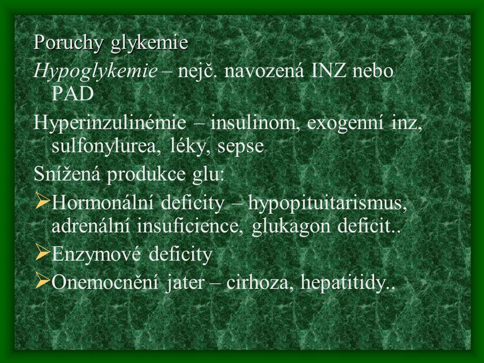 Poruchy glykemie Hypoglykemie – nejč. navozená INZ nebo PAD. Hyperinzulinémie – insulinom, exogenní inz, sulfonylurea, léky, sepse.